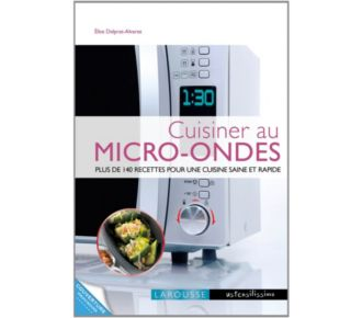 Larousse Cuisiner au micro-ondes