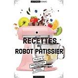 Livre de cuisine Larousse Recettes au robot patissier