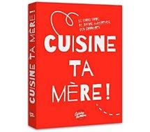 Livre de cuisine Les edit. Culinaires Cuisine ta mère